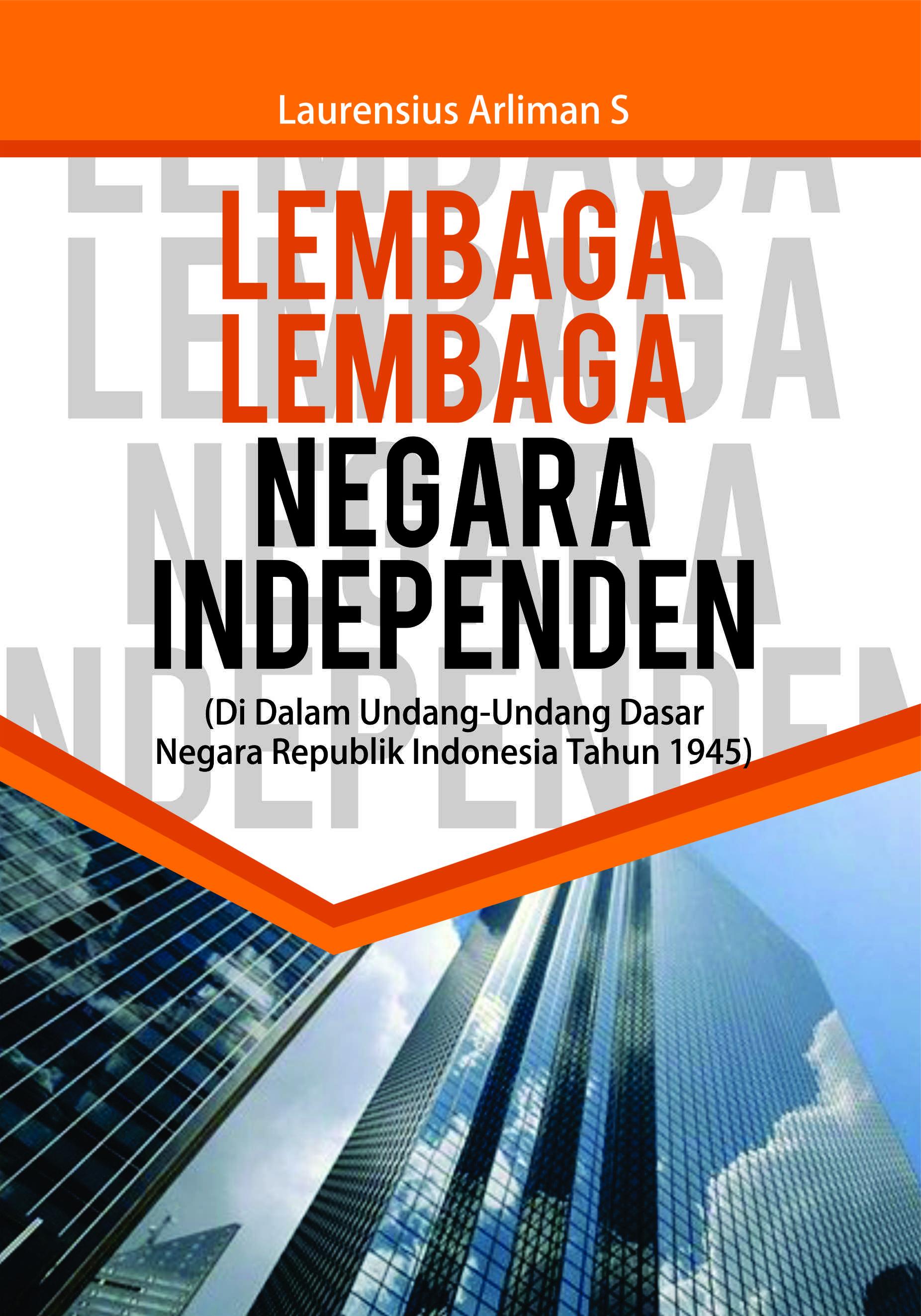 Lembaga-lembaga negara independen di dalam Undang-undang Dasar Negara Republik Indonesia tahun 1945 [sumber elektronis]