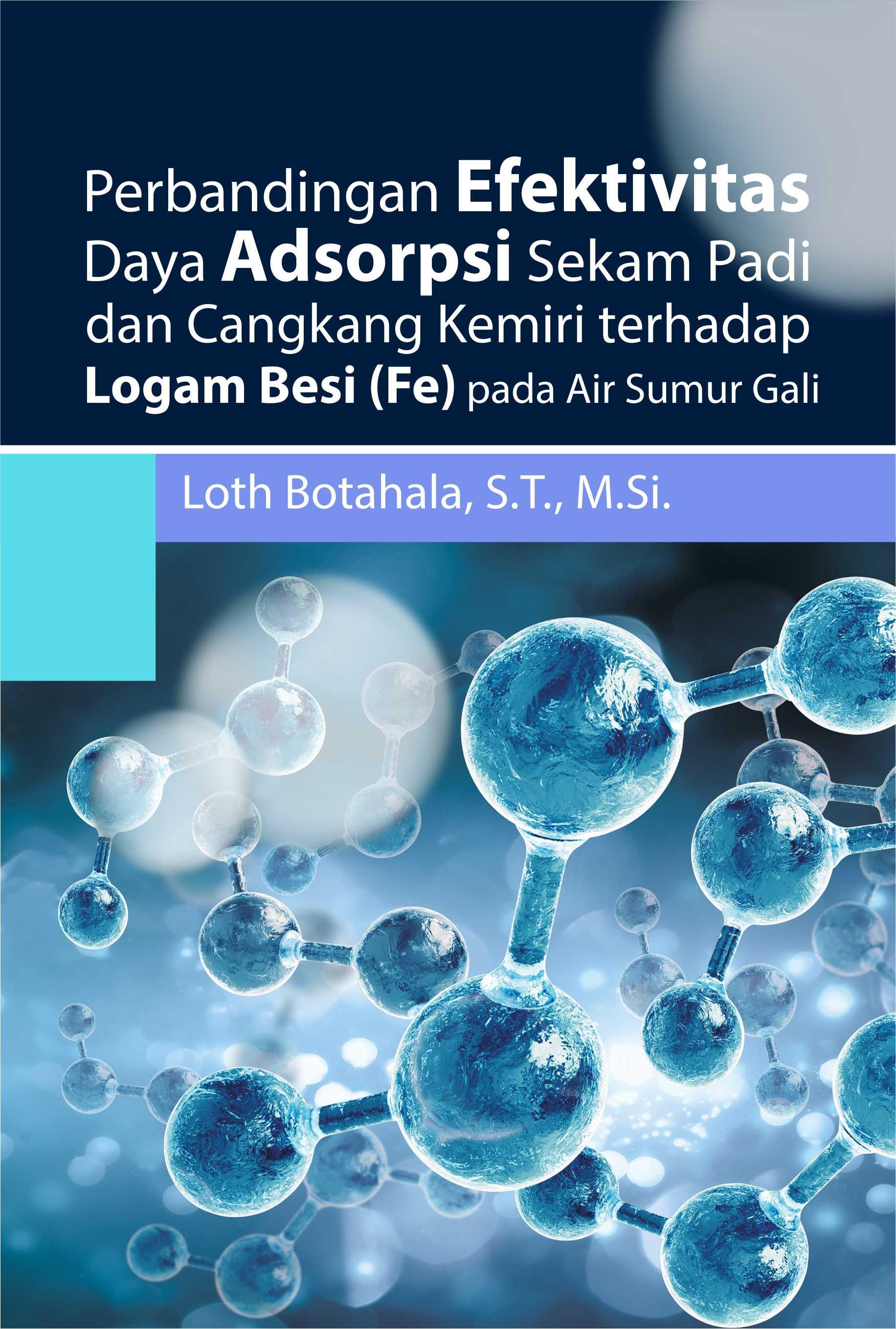 Perbandingan efektivitas daya adsorpsi sekam padi dan cangkang kemiri terhadap logam besi (Fe) pada air sumur gali [sumber elektronis]