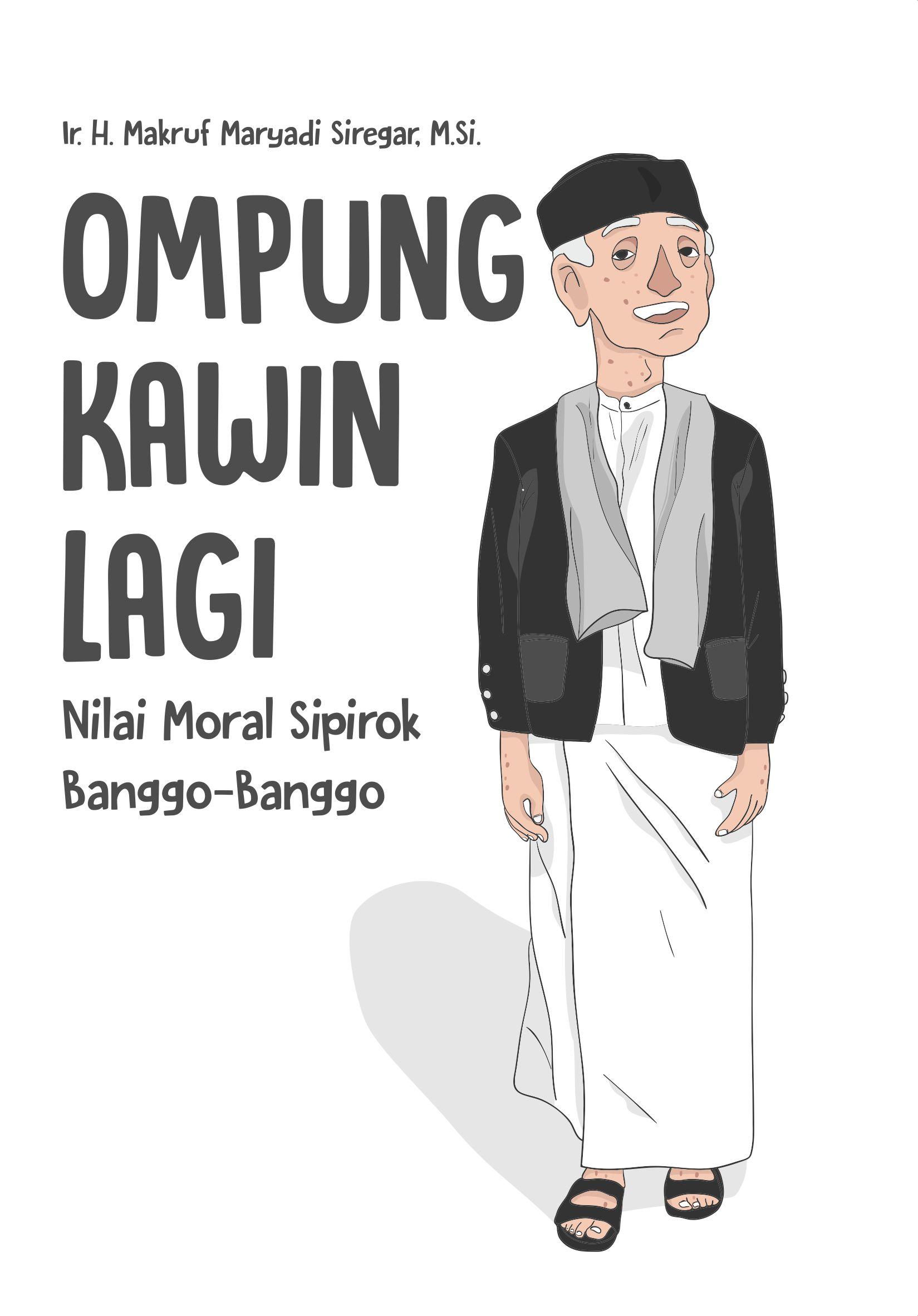 Ompung kawin lagi : nilai moral sipirok banggo-banggo [sumber elektronis]