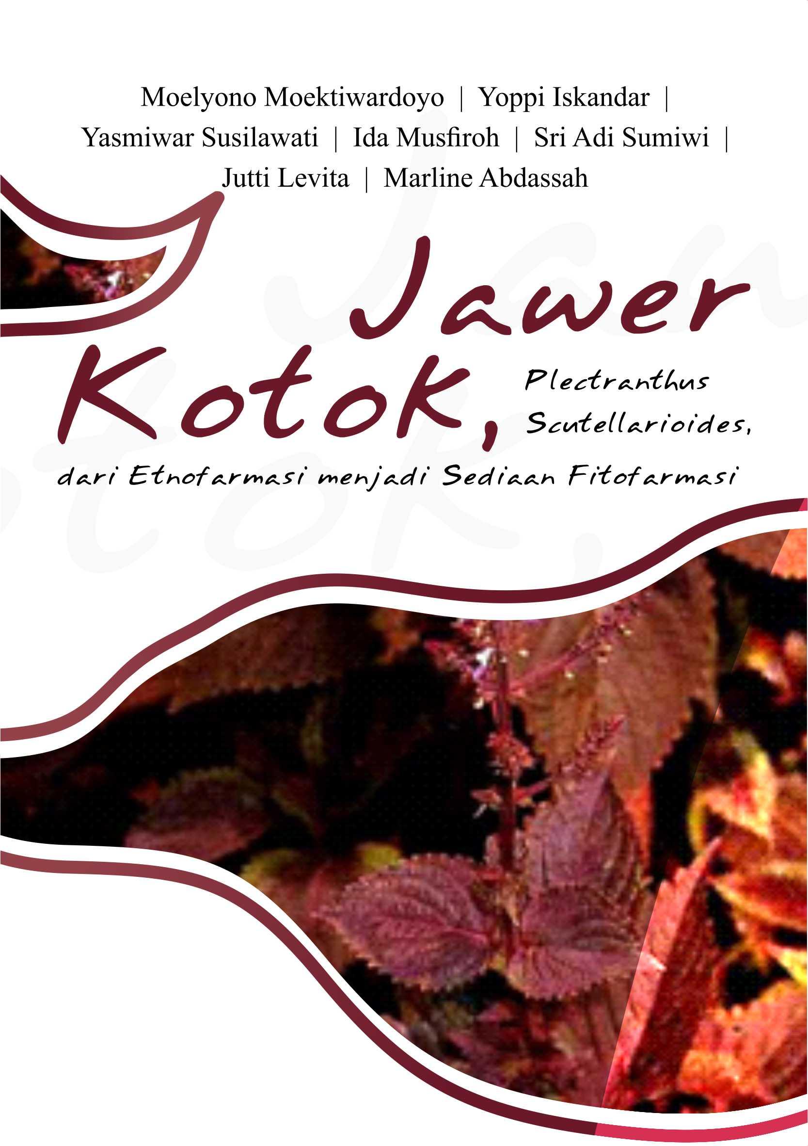 Jawer kotok (plectranthus scutellarioides) : dari etnofarmasi menjadi sediaan fitofarmasi [sumber elektronis]