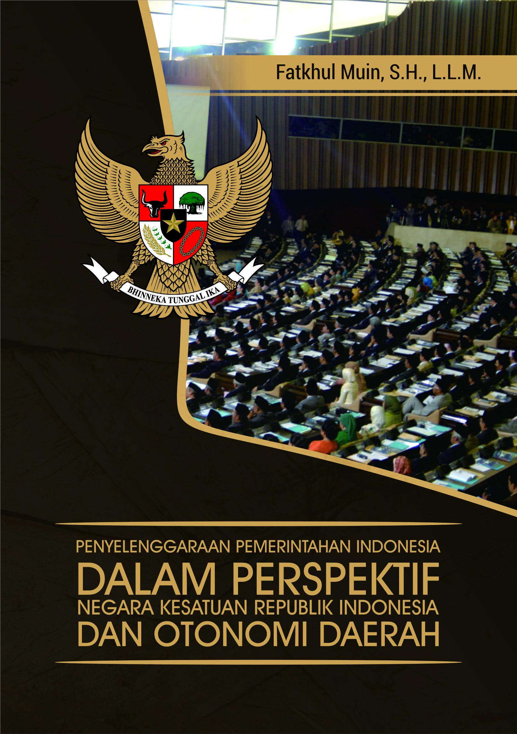 Penyelenggaraan pemerintahan Indonesia dalam persepektif negara kesatuan Republik Indonesia dan otonomi daerah [sumber elektronis]