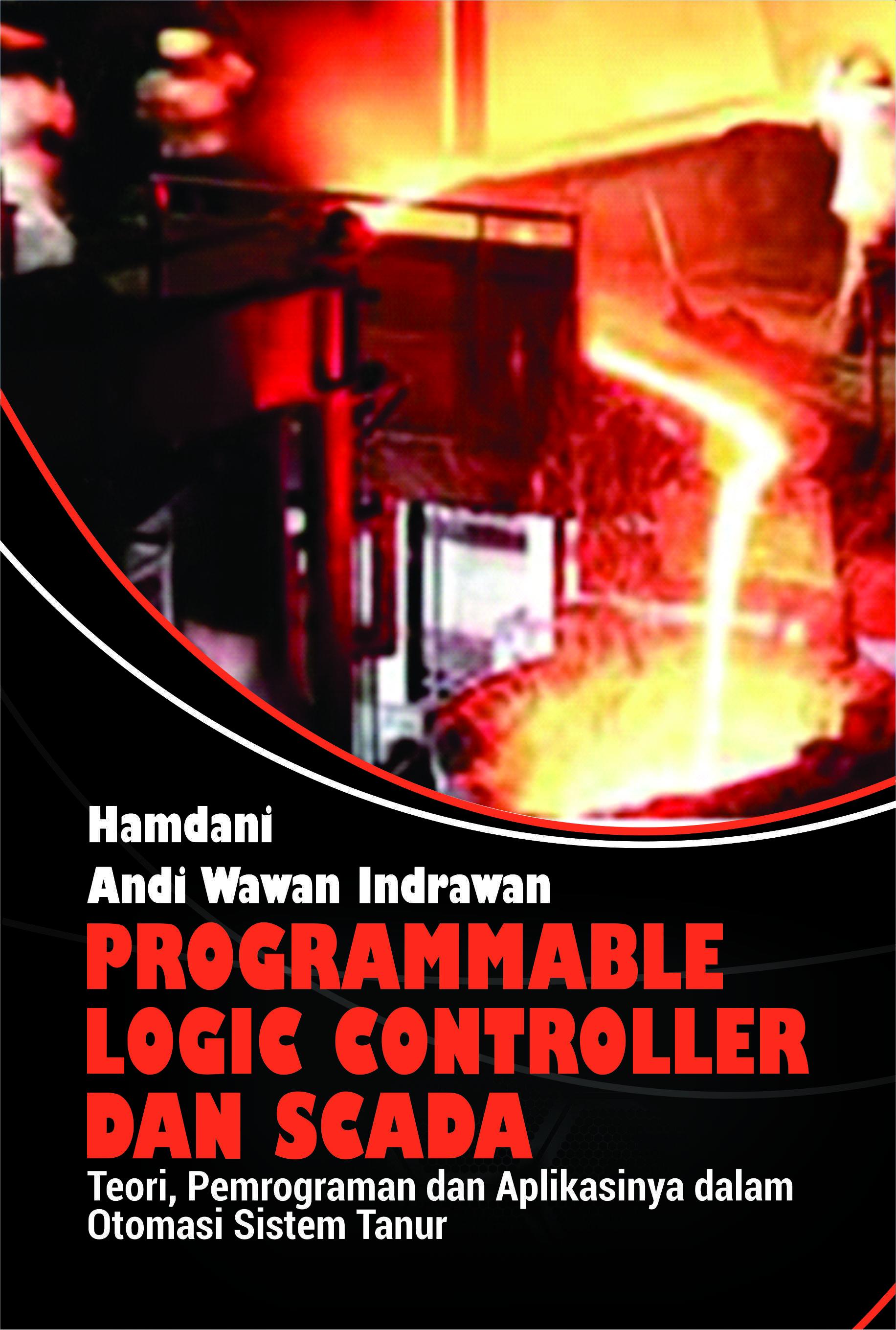 Programmable logic controller dan scada [sumber elektronis] : teori, pemrograman dan aplikasinya dalam otomasi sistem tanur