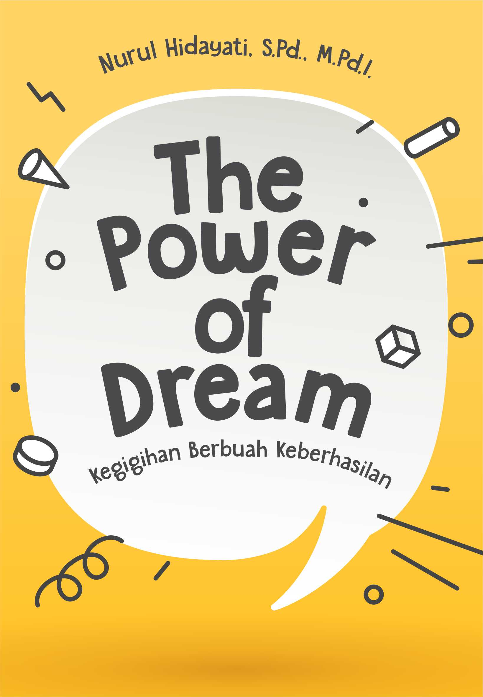 The power of dream :  kegigihan berbuah keberhasilan [sumber elektronis]