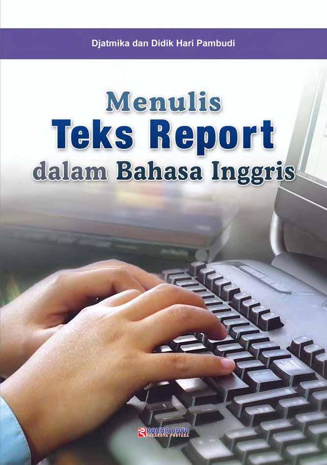 Menulis teks report dalam bahasa Inggris [sumber elektronis]