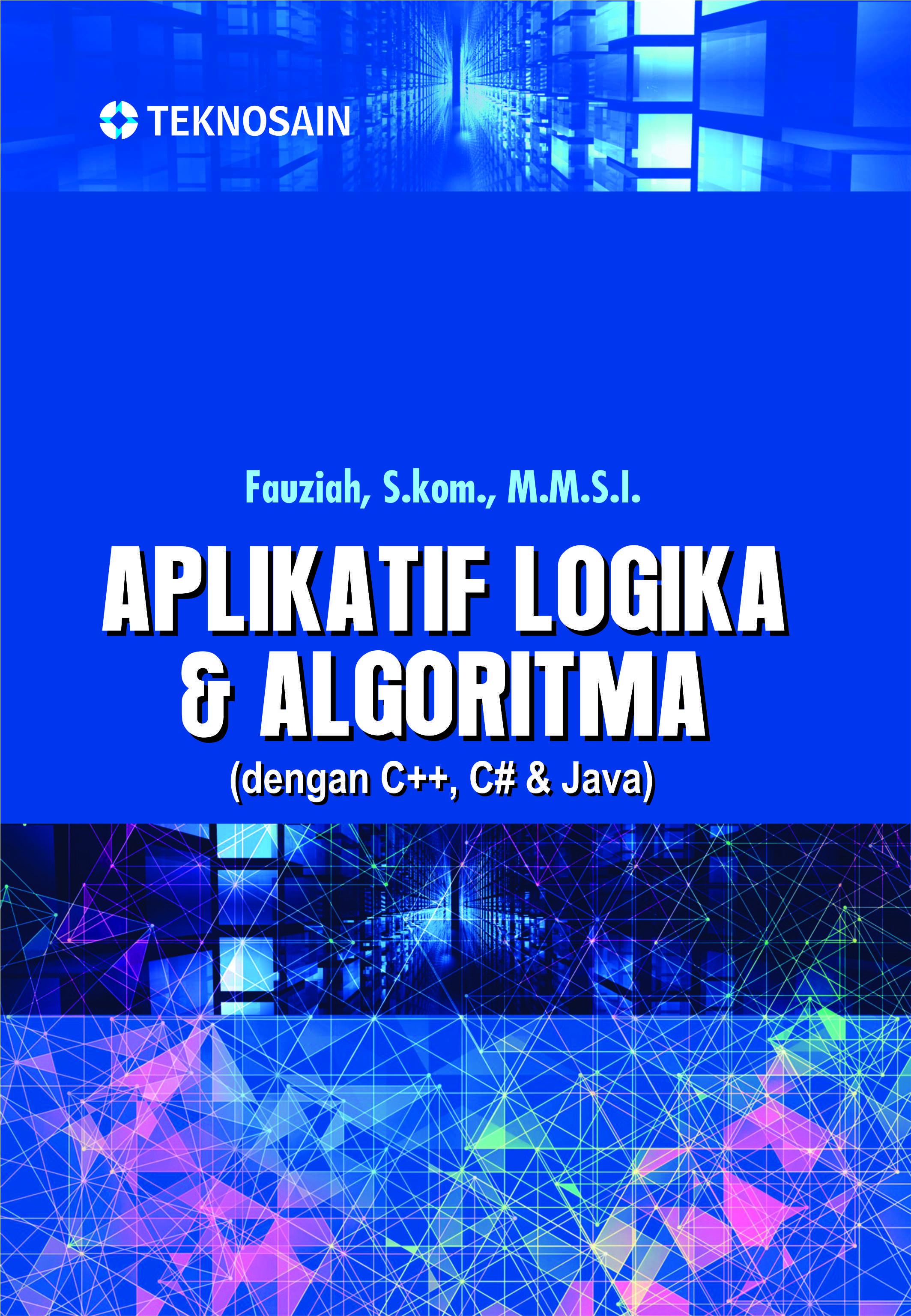 Aplikatif logika dan algoritma dengan c++, c# dan Java [sumber elektronis]