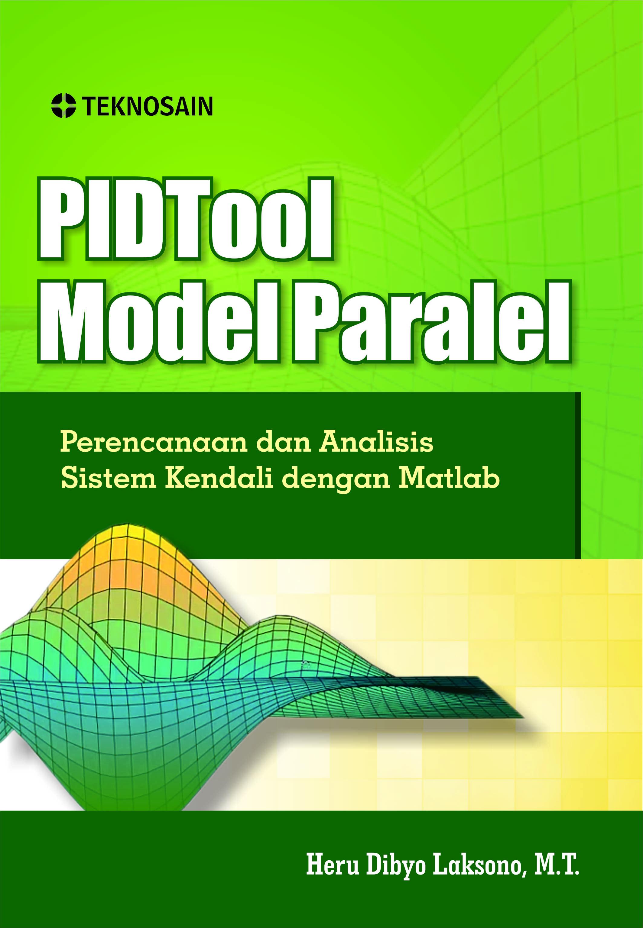 PIDTool Model Paralel: Perencanaan dan Analisis Sistem Kendali dengan Matlab [sumber elektronis]