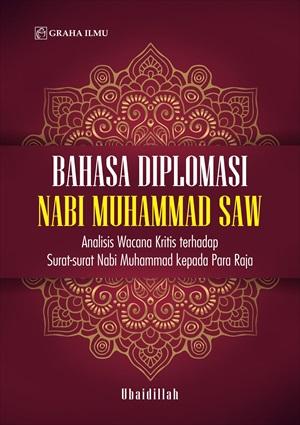 Bahasa diplomasi Nabi Muhammad SAW : analisis wawancara kritis terhadap surat-surat Nabi Muhammad kepada Para Raja [sumber elektronis]