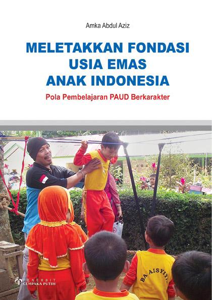 Meletakkan fondasi usia emas anak indonesia [sumber elektronis] : pola pembelajaran PAUD berkarakter
