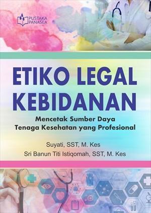 Etiko legal kebidanan [sumber elektronis] : mencetak sumber daya tenaga kesehatan yang profesional