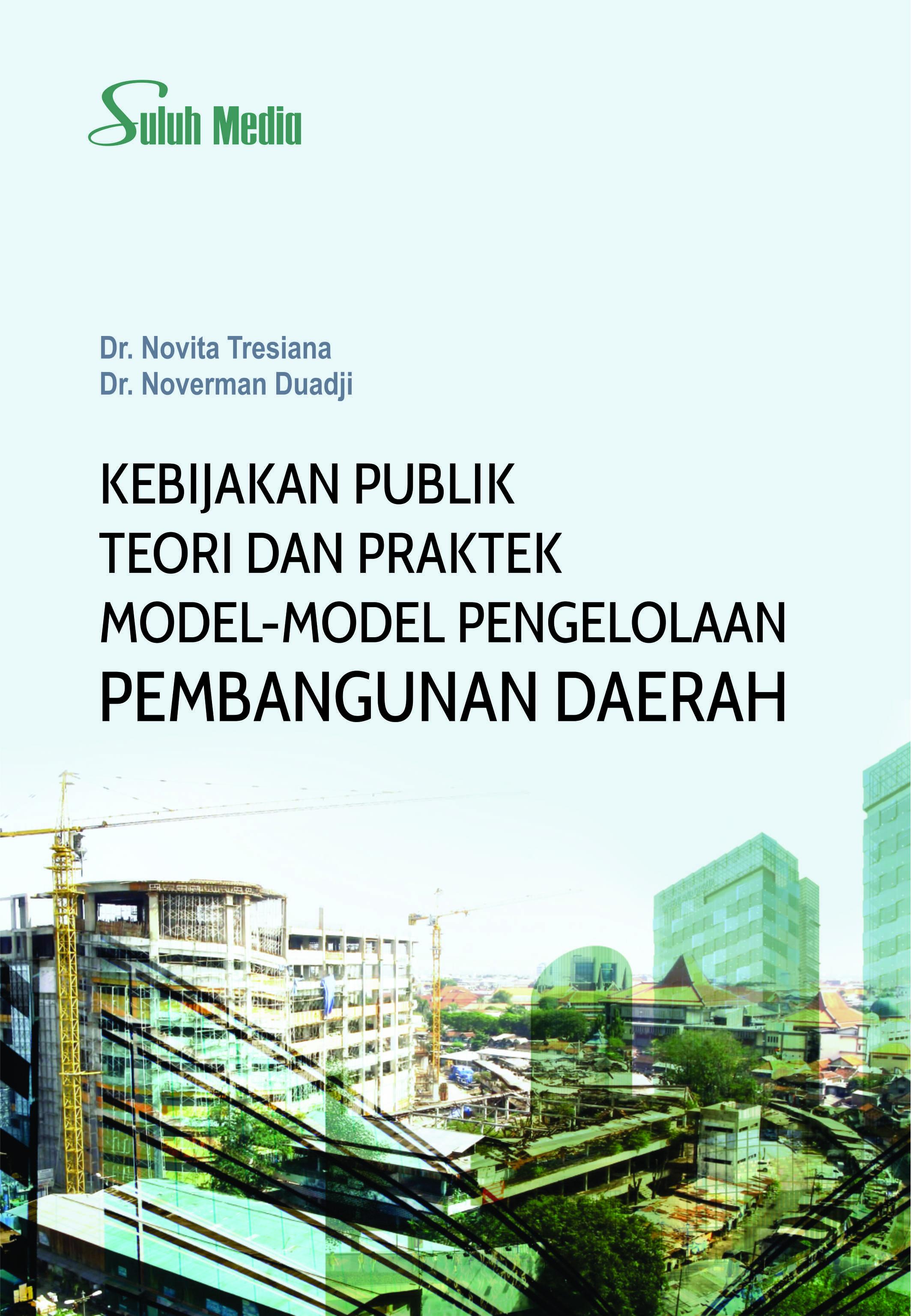 Kebijakan publik : teori dan praktek model-model pengelolaan pembangunan daerah