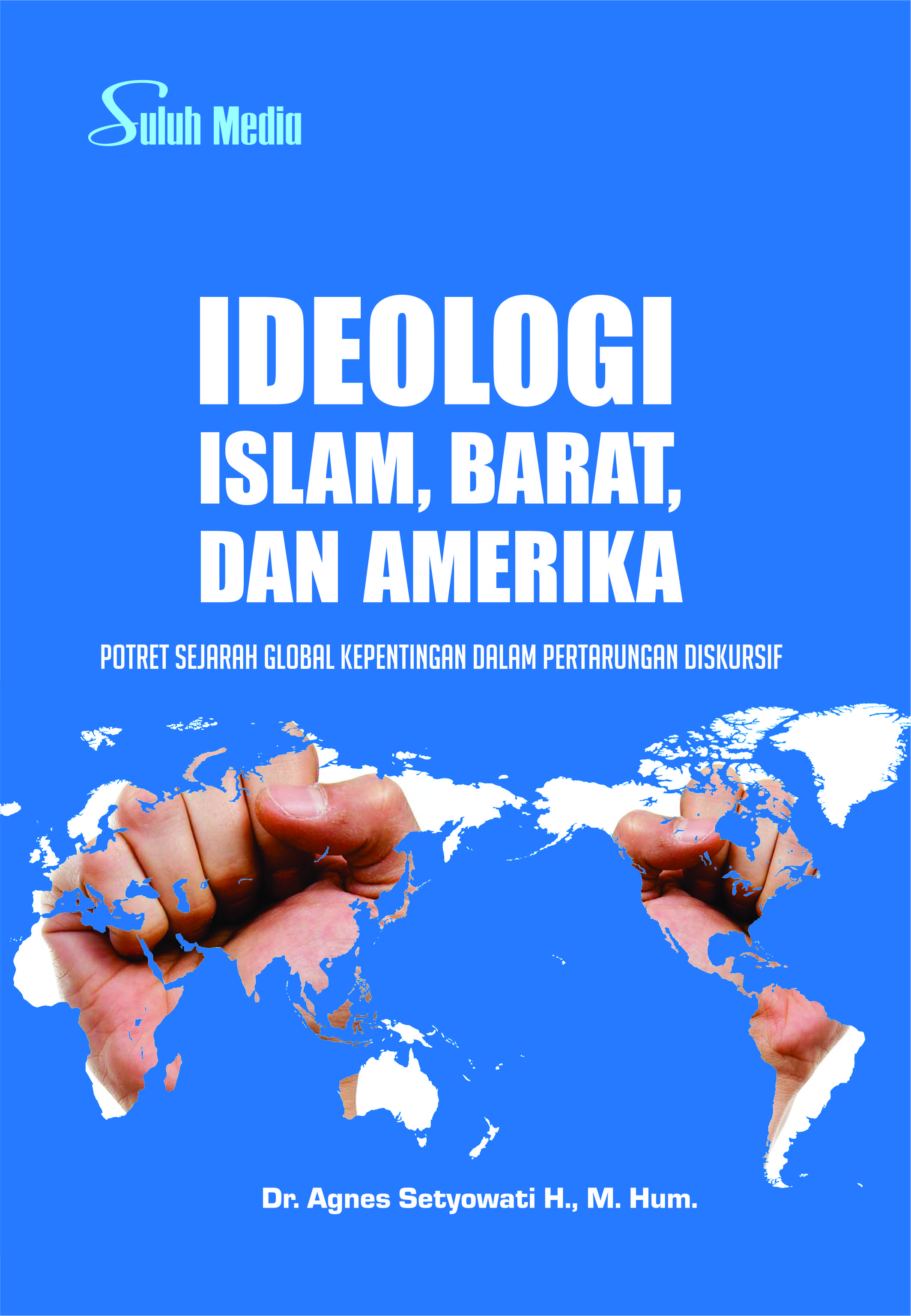 Ideologi islam, barat, dan amerika potret sejarah global kepentingan dalam pertarungan diskursif [sumber elektronis]