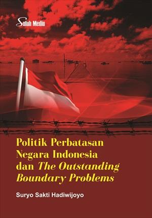 Politik perbatasan negara indonesia dan the outstanding boundry promblems [sumber elektronis]