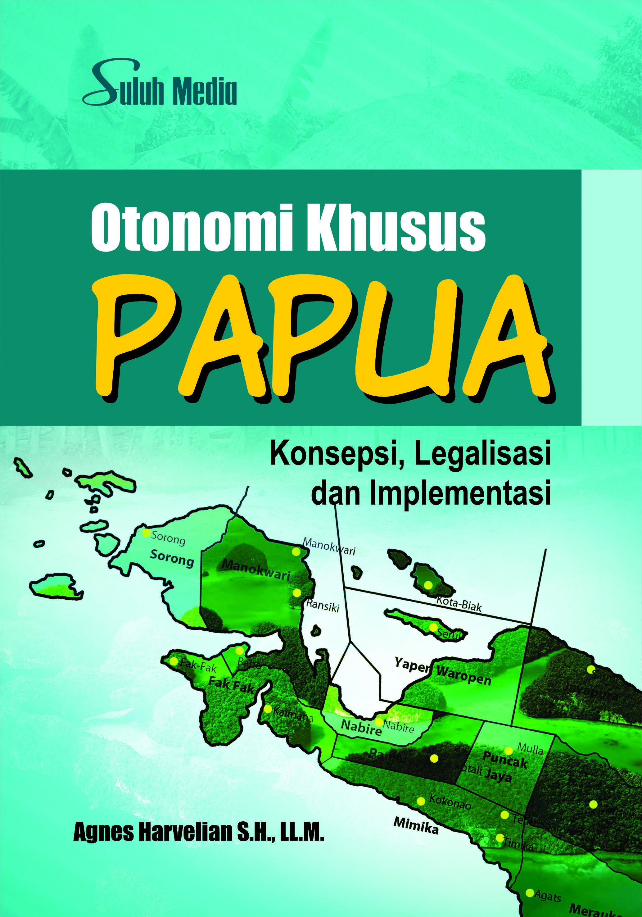 Otonomi khusus Papua : konsepsi, legalisasi dan implementasi