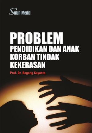 Problem pendidikan dan anak korban tindak kekerasan [sumber elektronis]