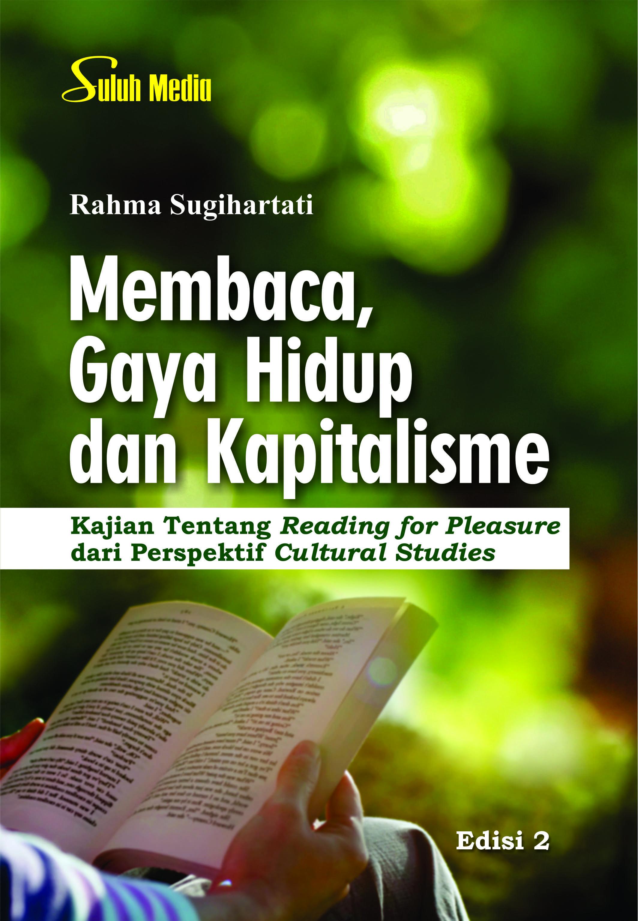 Membaca, gaya hidup dan kapitalisme; kajian tentang reading for pleasure dari perspektif cultural studies [sumber elektronis]