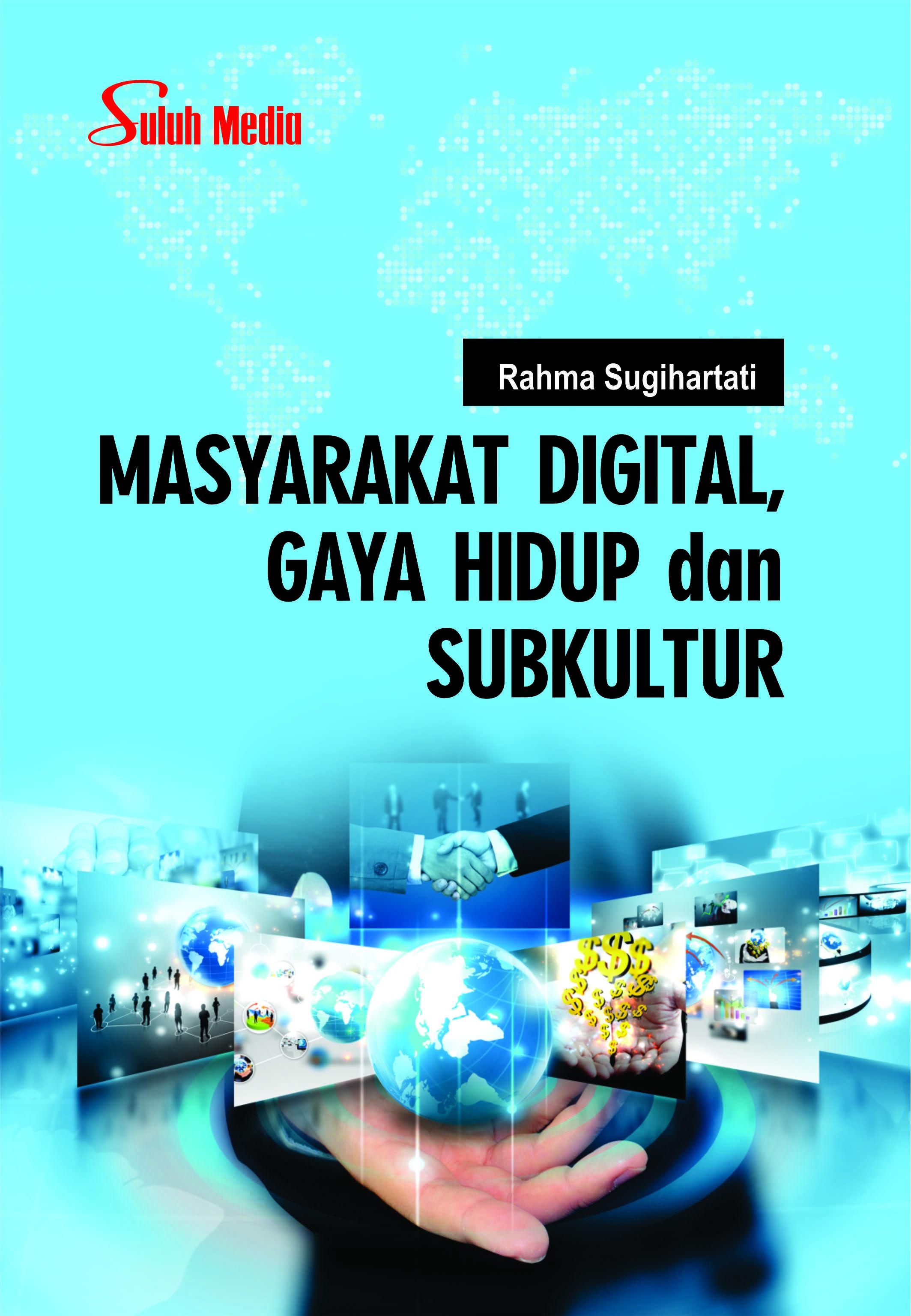 Masyarakat digital, gaya hidup dan subkultur  [sumber elektronis]
