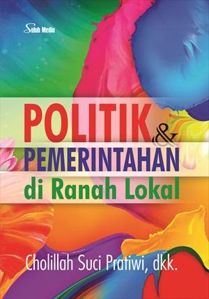 Politik dan pemerintahan di ranah lokal [sumber elektronis]