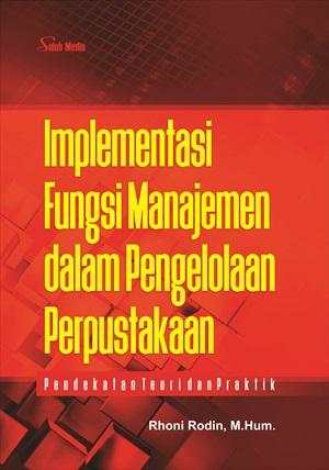 Implementasi fungsi manajemen dalam pengelolaan perpustakaan [sumber elektronis]  :  pendekatan teori dan praktik
