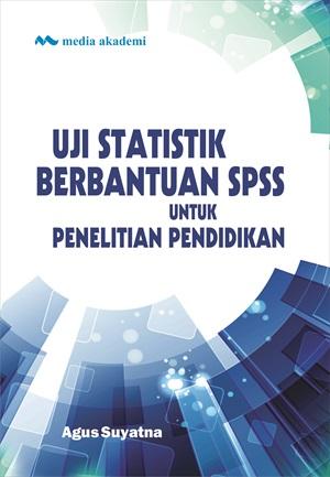 Uji statistik berbantuan SPSS untuk penelitian pendidikan