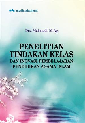 Penelitian Tindakan Kelas dan Inovasi Pembelajaran Pendidikan Agama Islam