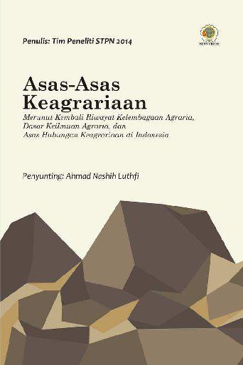 Asas-asas keagrariaan [sumber elektronis] : merunut kembali riwayat kelembagaan agraria, dasar keilmuan agraria dan asas hubungan keagrariaan di Indonesia