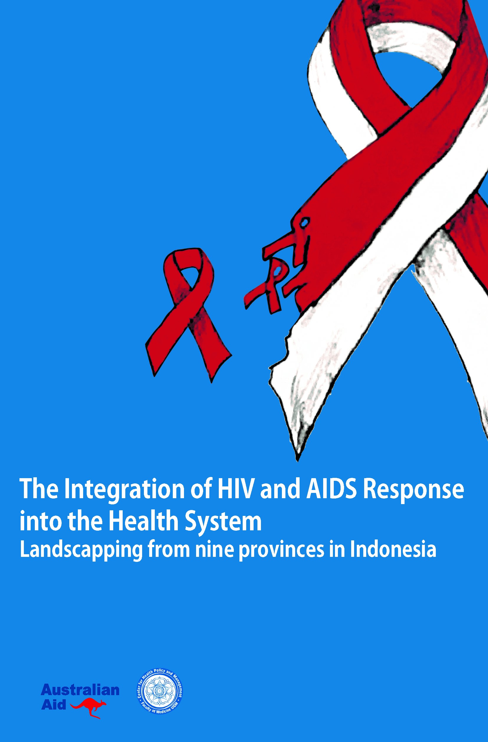 The integration of HIV and AIDS response into the health system [sumber elektronis] : landscapping from nine provinces in Indonesia