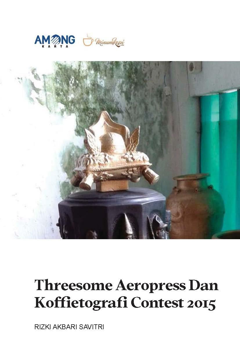 Threesome aeropress dan koffietografi contest 2015 [sumber elektronis]