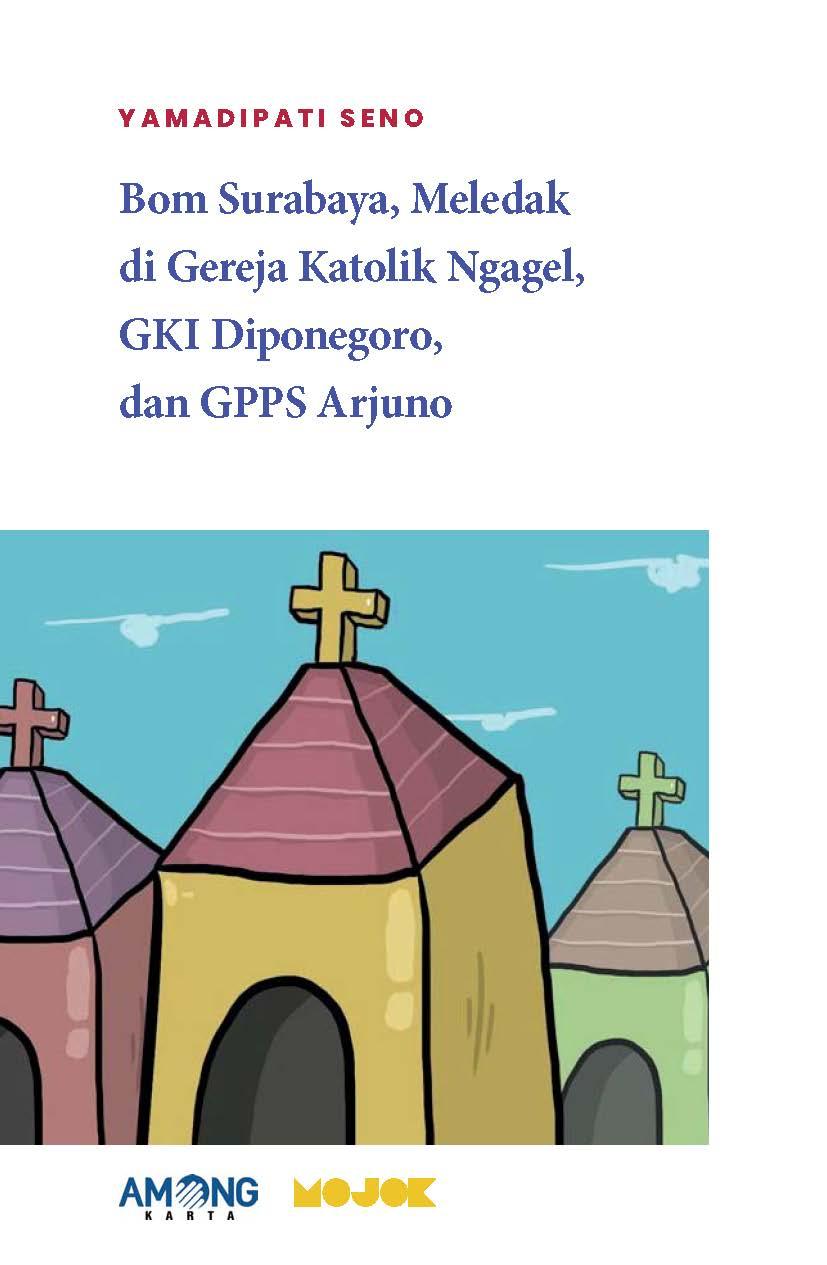 Bom Surabaya, meledak di gereja Katolik Ngagel, GKI Diponegoro, dan GPPS Arjuno [sumber elektronis]