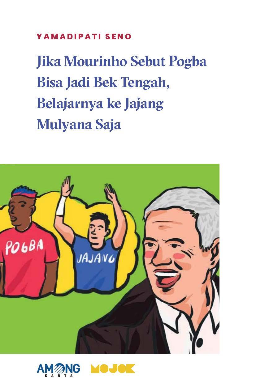 Jika Mourinho sebut Pogba bisa jadi bek tengah, belajarnya ke Jajang Mulyana saja [sumber elektronis]