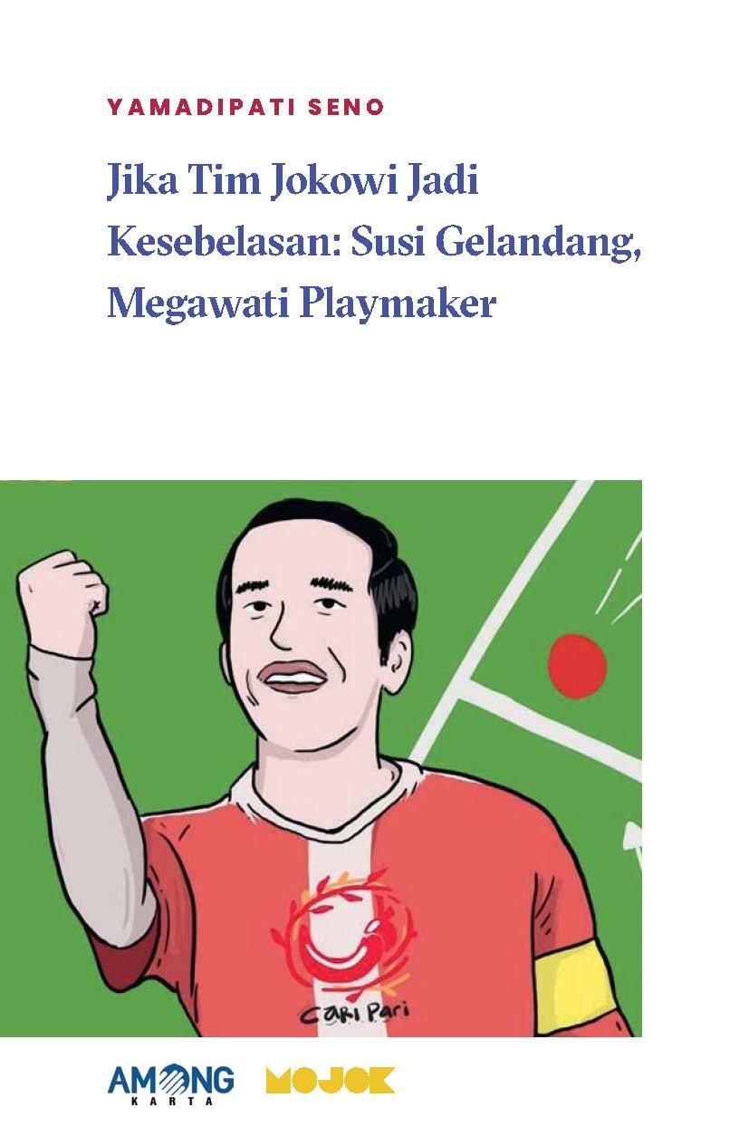 Jika tim Jokowi jadi kesebelasan [sumber elektronis] : Susi gelandang, Megawati playmaker