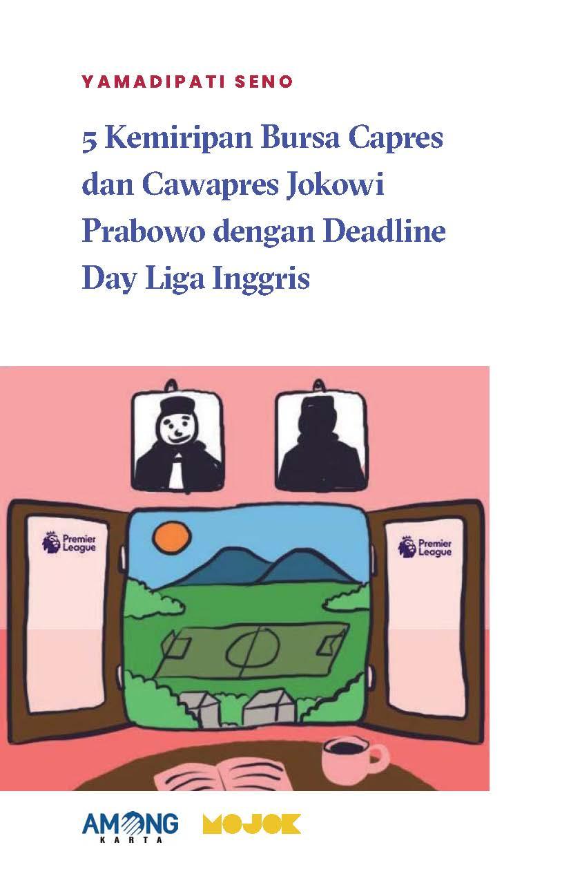 5 kemiripan bursa Capres dan Cawapres Jokowi Prabowo dengan deadline day liga Inggris [sumber elektronis]
