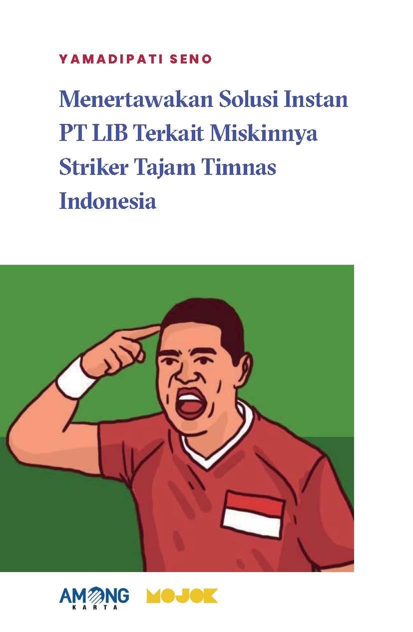 Menertawakan solusi instan PT LIB terkait miskinnya striker tajam Timnas Indonesia [sumber elektronis]