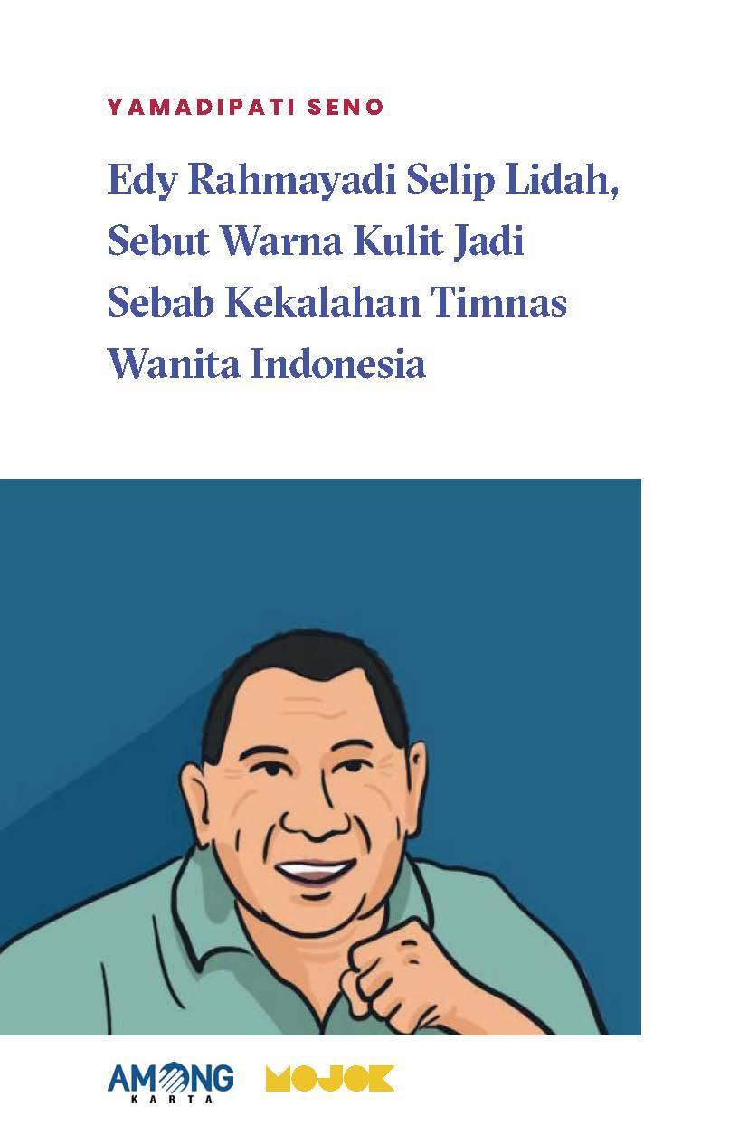 Edy Rahmayadi selip lidah, sebut warna kulit jadi sebab kekalahan Timnas wanita Indonesia [sumber elektronis]