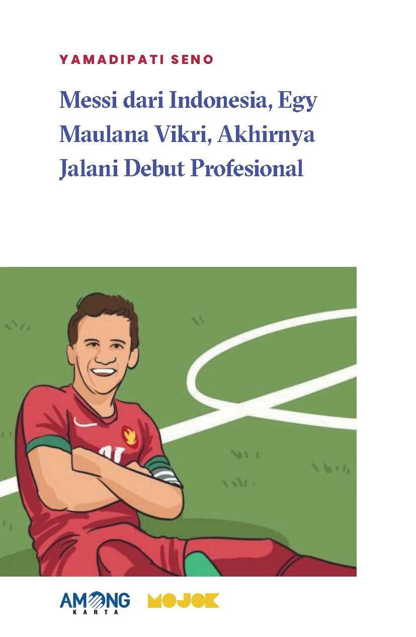 Messi dari Indonesia, Egy Maulana Vikri, akhirnya jalani debut profesional [sumber elektronis]