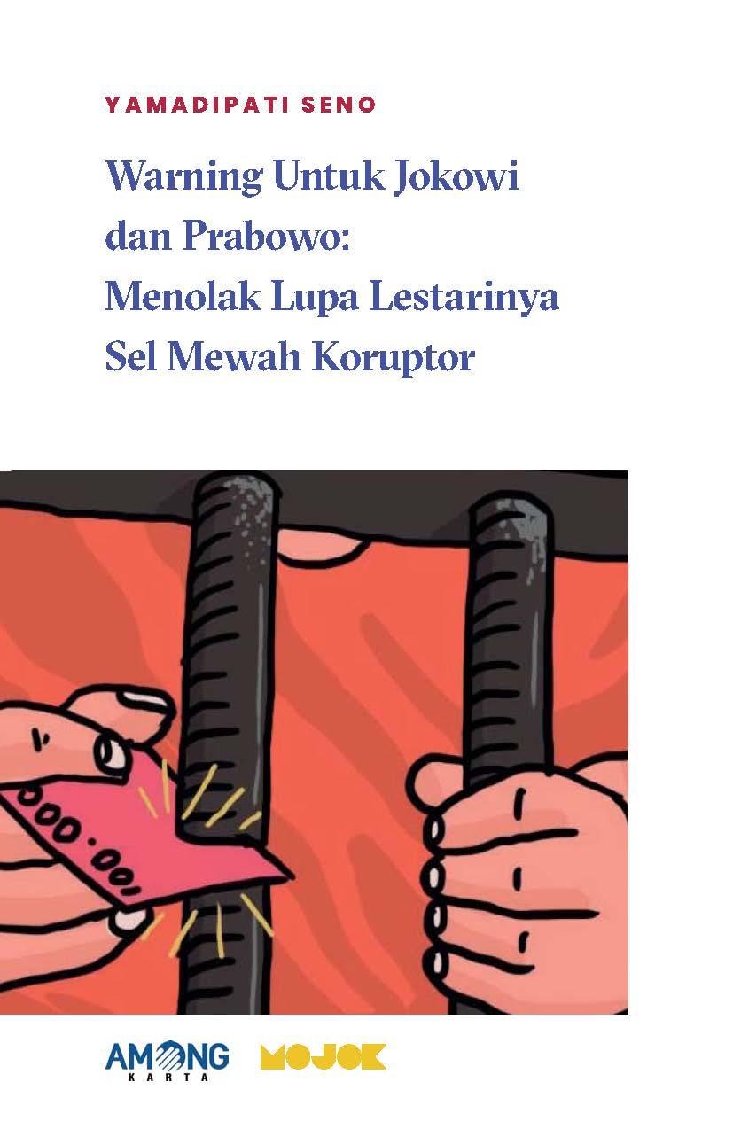 Warning untuk Jokowi dan Prabowo [sumber elektronis] : menolak lupa lestarinya sel mewah koruptor