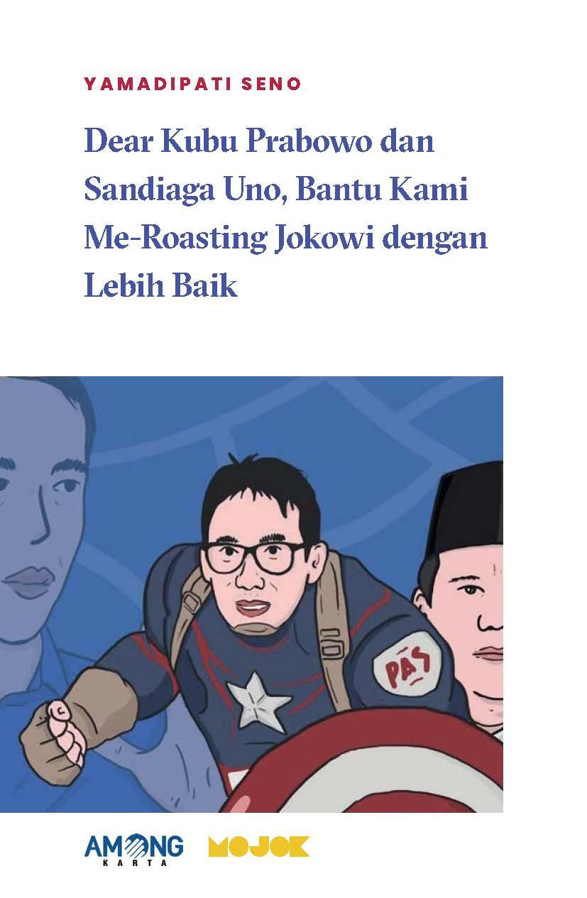 Dear kubu Prabowo dan Sandiaga Uno, bantu kami me-roasting Jokowi dengan lebih baik [sumber elektronis]