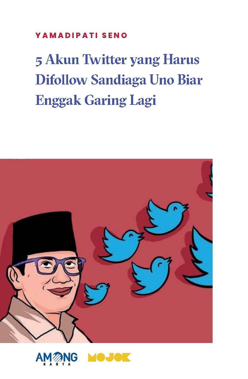 5 akun Twitter yang harus difollow Sandiaga Uno biar enggak garing lagi [sumber elektronis]