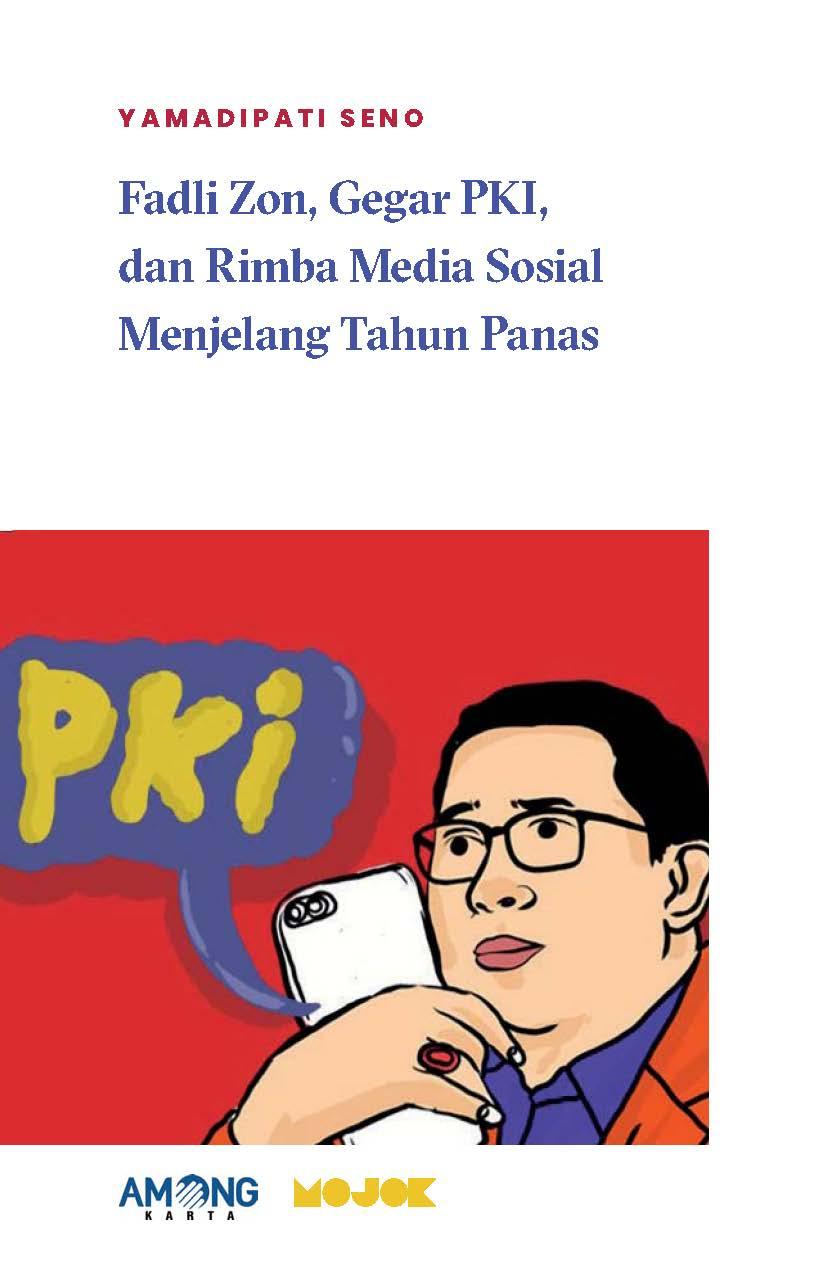 Fadli Zon, gegar PKI, dan rimba media sosial menjelang tahun panas [sumber elektronis]