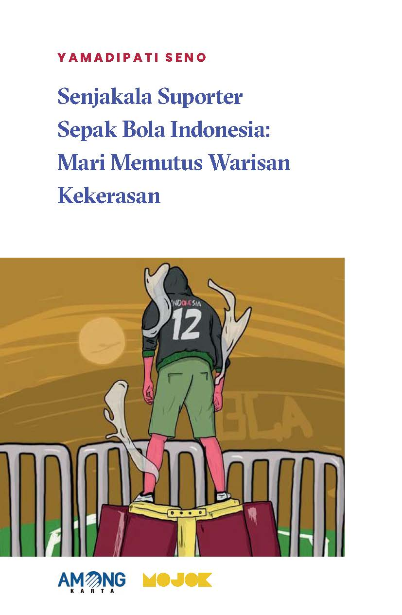 Senjakala suporter sepak bola Indonesia [sumber elektronis] : mari memutus warisan kekerasan