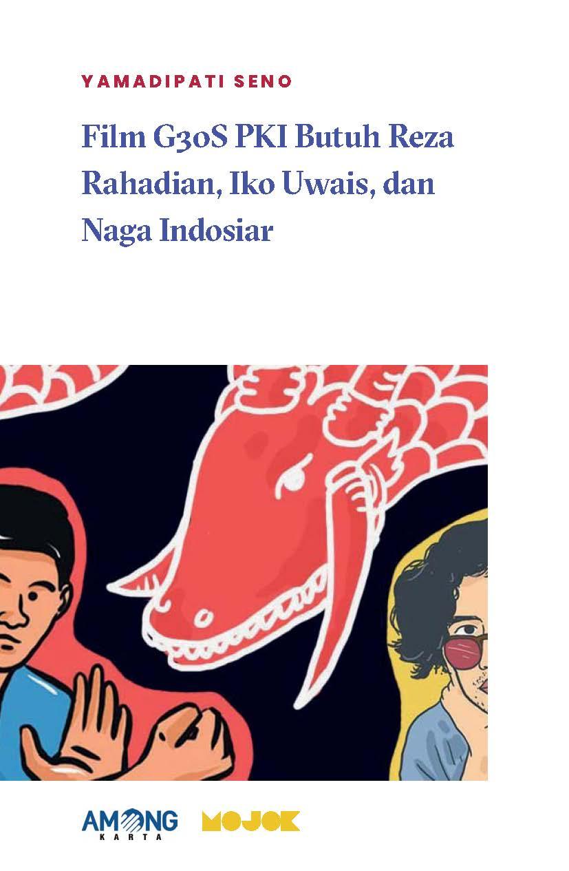 Film G30S PKI butuh Reza Rahadian, Iko Uwais, dan Naga Indosiar [sumber elektronis]