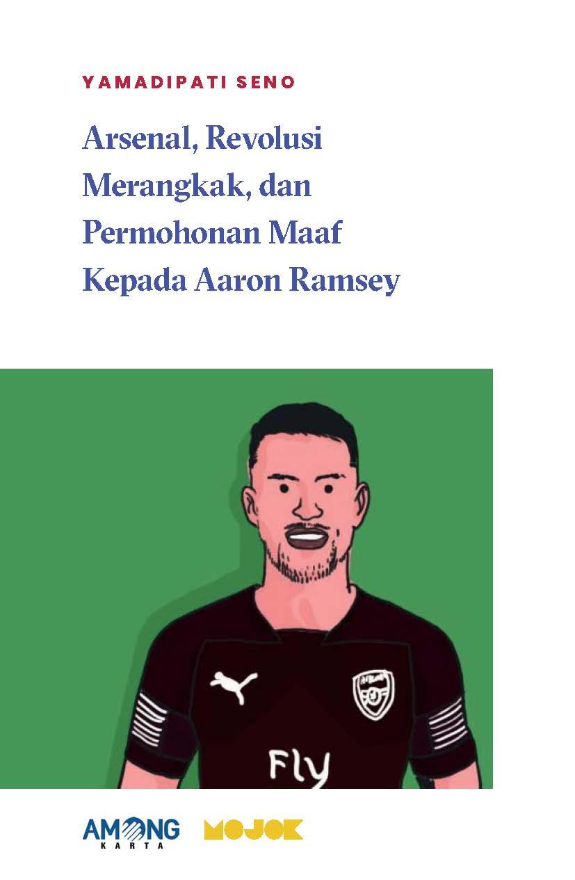 Arsenal, revolusi merangkak, dan permohonan maaf kepada Aaron Ramsey [sumber elektronis]
