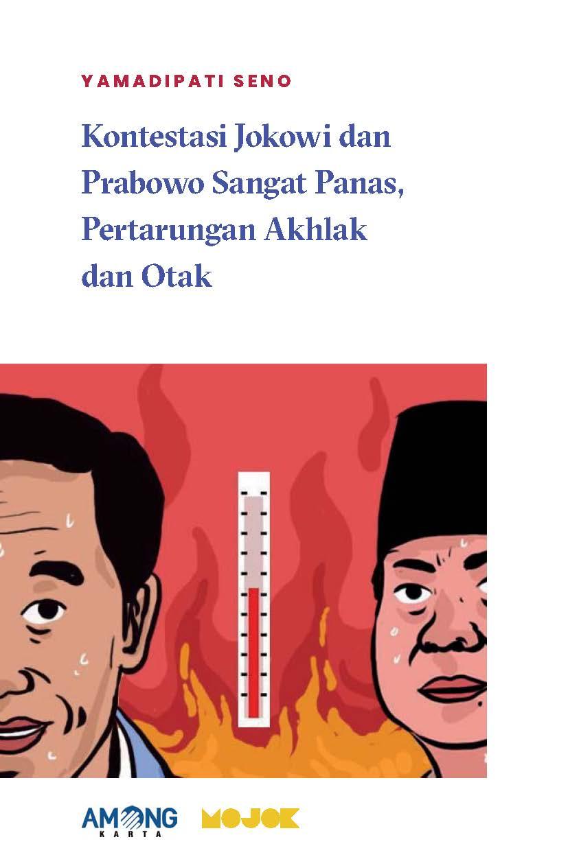 Kontestasi Jokowi dan Prabowo sangat panas, pertarungan akhlak dan otak [sumber elektronis]