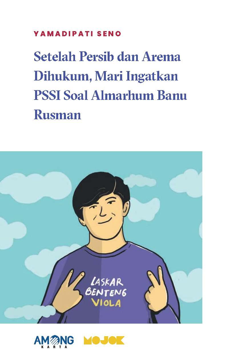 Setelah Persib dan Arema dihukum, mari ingatkan PSSI soal almarhum Banu Rusman [sumber elektronis]
