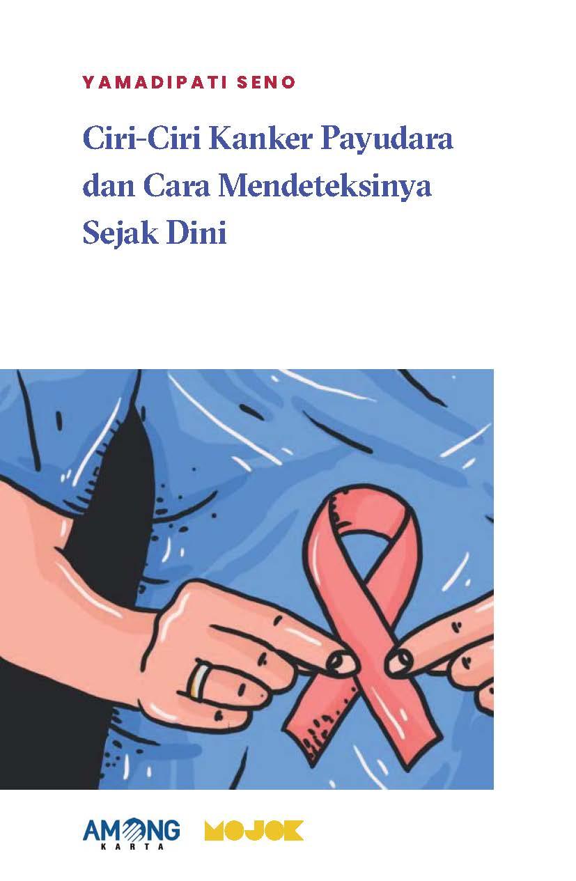 Ciri-ciri kanker payudara dan cara mendeteksinya sejak dini [sumber elektronis]