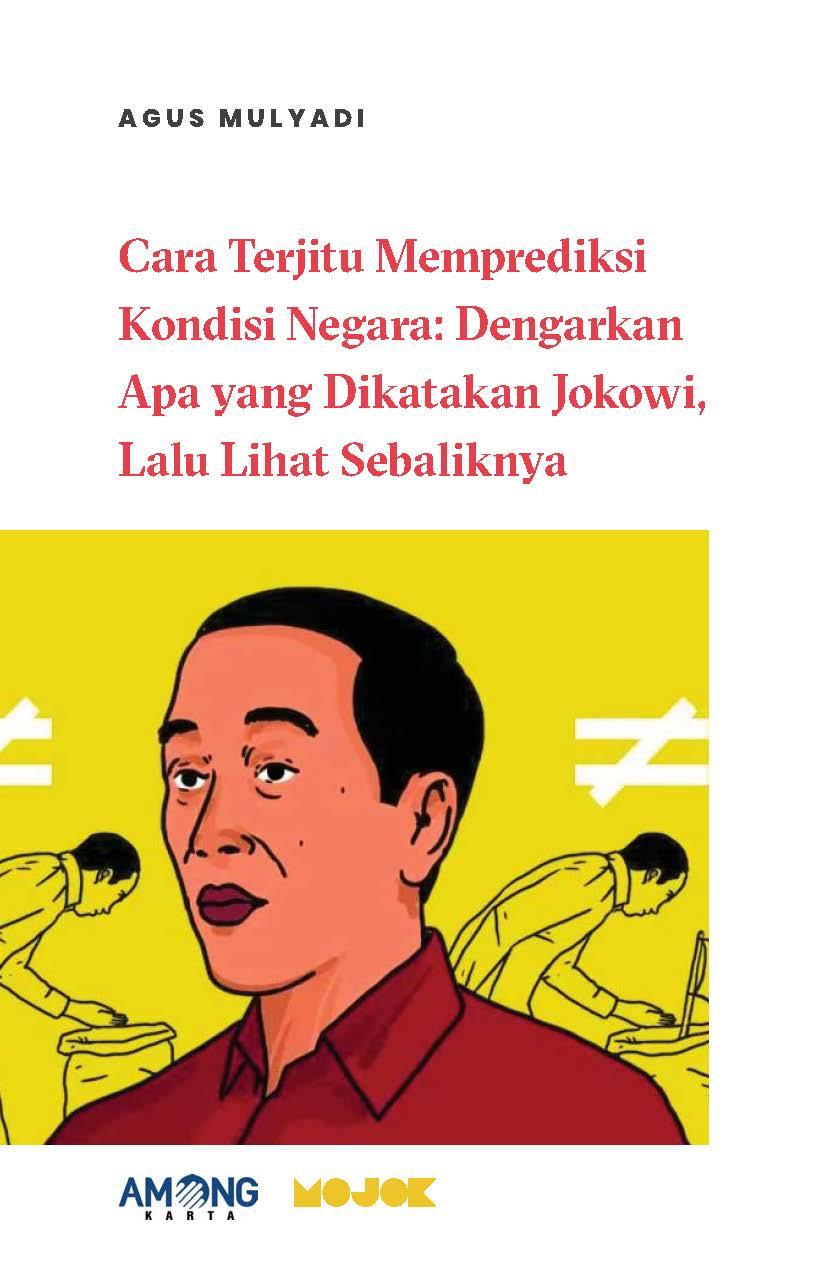 Cara terjitu memprediksi kondisi negara [sumber elektronis] : dengarkan apa yang dikatakan Jokowi, lalu lihat sebaliknya