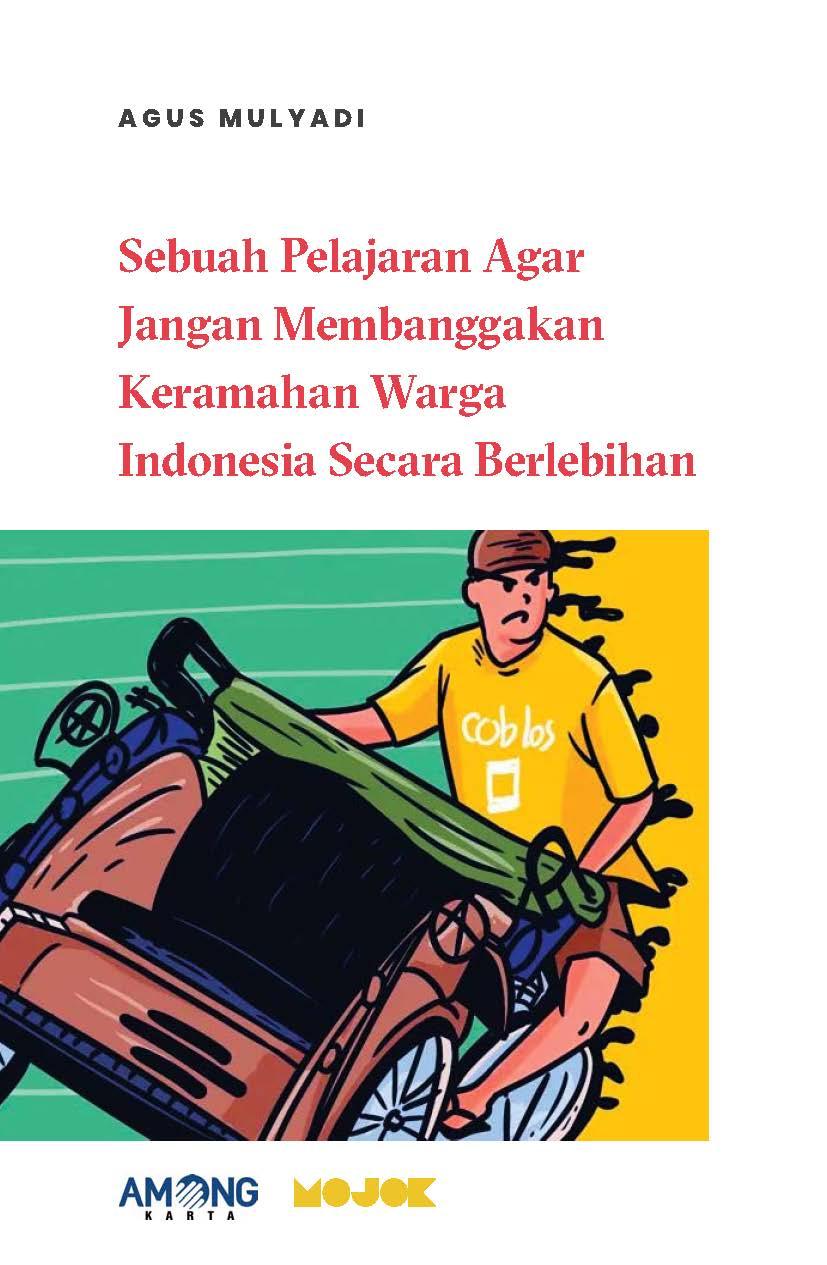 Sebuah pelajaran agar jangan membanggakan keramahan warga Indonesia secara berlebihan [sumber elektronis]