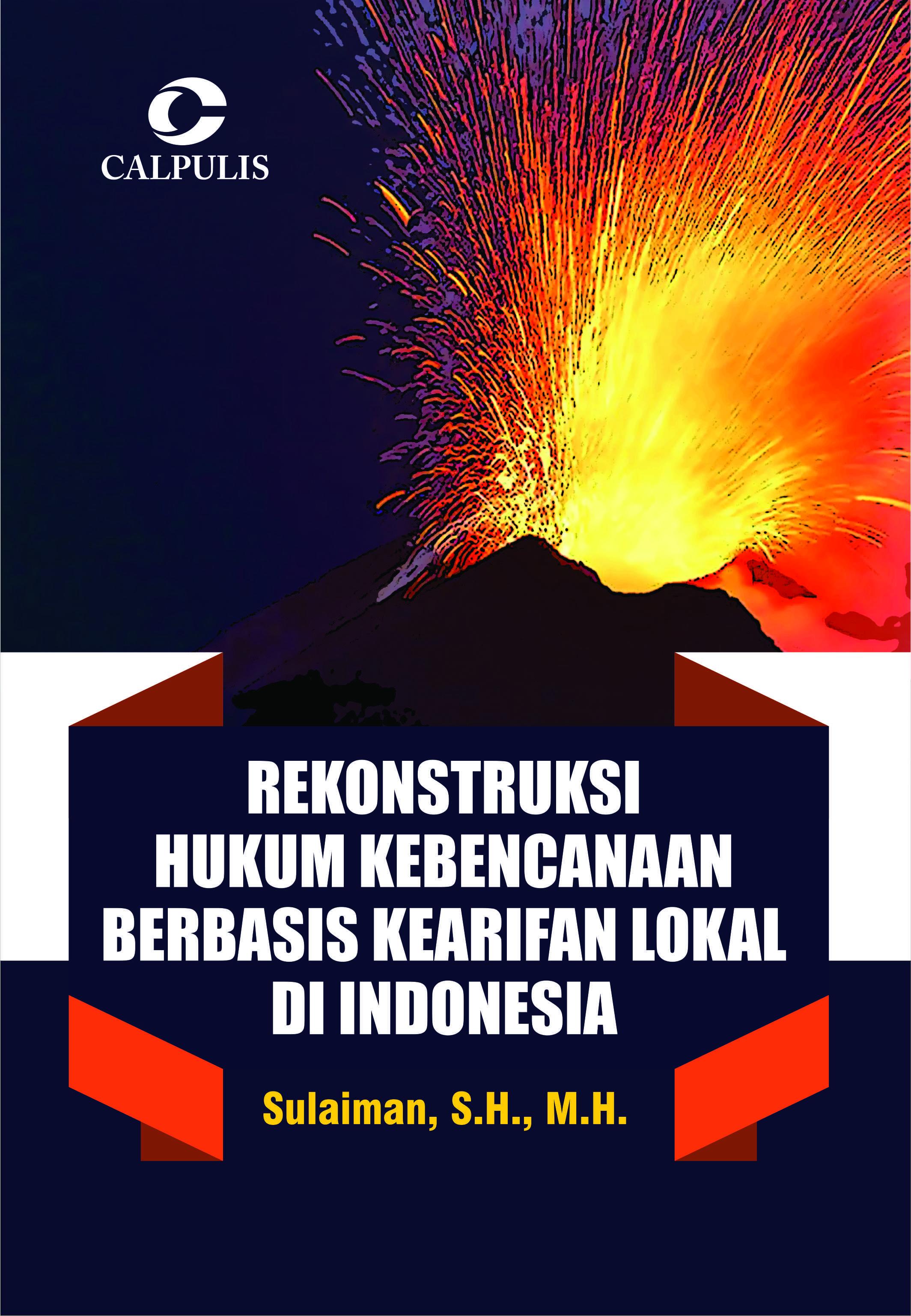 Rekonstruksi Hukum Kebencanaan Berbasis Kearifan Lokal di Indonesia