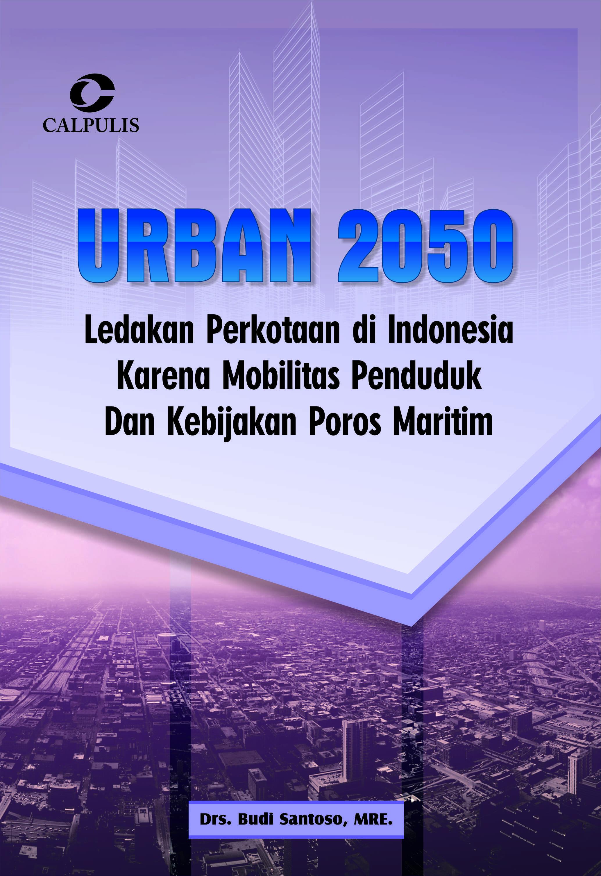 URBAN 2050: Ledakan Perkotaan di Indonesia Karena Mobilitas Penduduk dan Kebijakan Poros Maritim