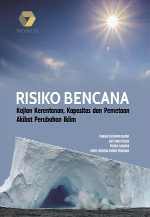 Risiko Bencana; Kajian Kerentanan, Kapasitas dan Pemetaan Akibat Perubahan Iklim