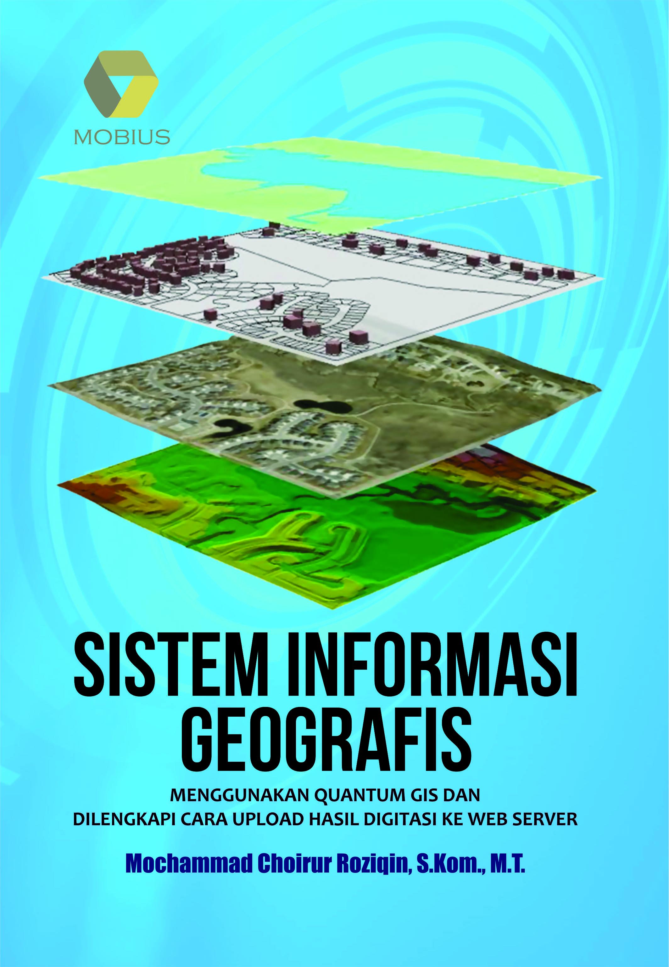 Sistem informasi geografi; menggunakan quantum gis dan cara upload hasil digitasi ke web server [sumber elektronis]